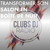 Transformer son salon en boîte de nuit avec CLUBS DJ RADIO